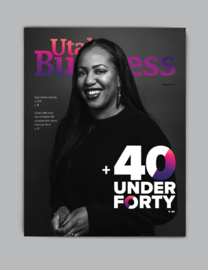 The Utah Business February 2021 features our annual list of 40 Under 40 winners and Shauna Smith's inside look at founding 100+ restaurants.